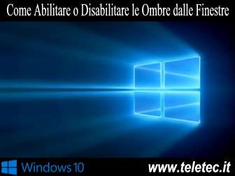 Come Abiltare o Disabilitare le Ombre dalle Finestre su Windows 10