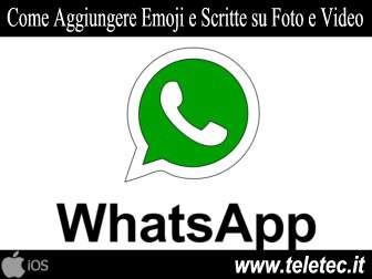 Come Aggiungere Emoji e Scritte su Foto e Video con WhatsApp per iOS