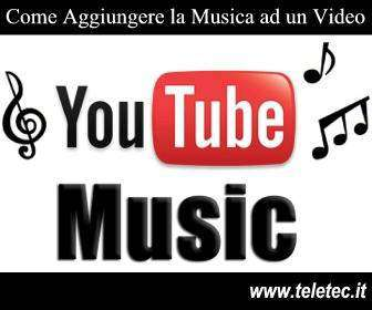Come aggiungere la musica ad un video su youtube