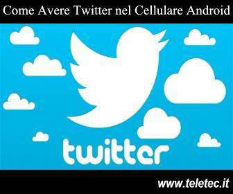 Come Avere Twitter nel Cellulare Android