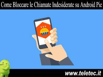 Come Bloccare le Chiamate Indesiderate su Android Pie