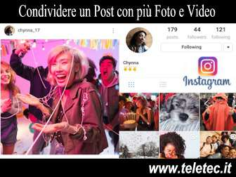 Come condividere uno o pi post con pi foto e video su instagram