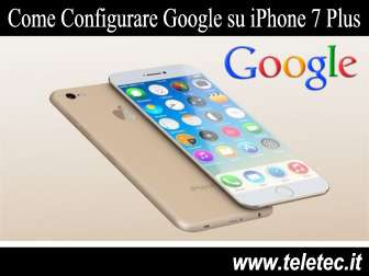 Come Configurare Google su iPhone 7 Plus