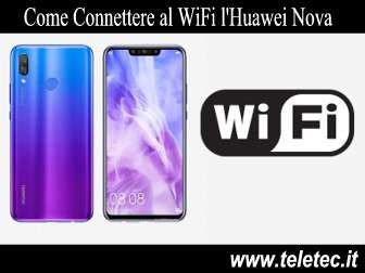 Come Connettere al WiFi l'Huawei Nova e Nova Plus