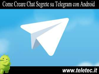 Come creare chat segrete con telegram su android