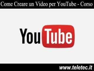 Come creare un video per youtube  video corso online