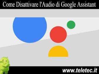 Come Disabilitare la Voce di Google Assistant su Android