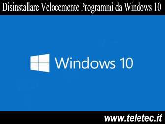 Come Disinstallare Velocemente Programmi da Windows 10