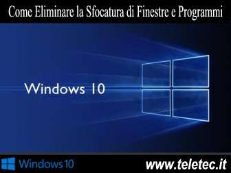 Come Eliminare la Sfocatura di Finestre e Programmi su Windows 10