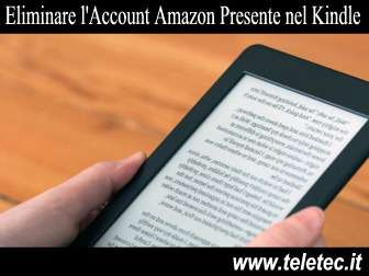 Come Eliminare l'Account Amazon Presente nel Kindle