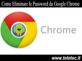 Come Eliminare le Password da Google Chrome su Android