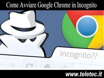 Come Eseguire Google Chrome in Incognito