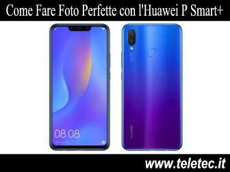 Come Fare Foto Perfette con l'Huawei P Smart Plus