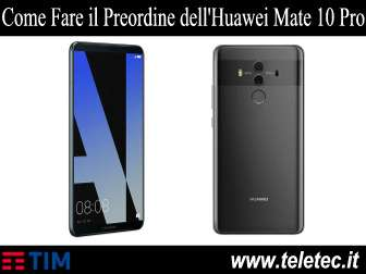 Come Fare il Preordine dell'Huawei Mate 10 Pro con TIM