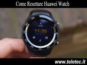 Come Fare il Reset all'Huawei Watch