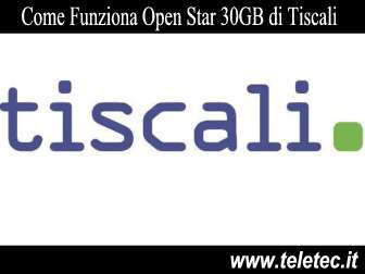 Come Funziona Open Star 30GB di Tiscali - Agosto 2019