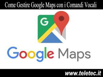 Come Gestire Google Maps con i Comandi Vocali