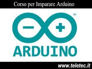 Come Imparare Arduino - Video Corso Online
