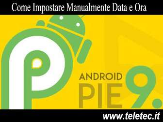 Come Impostare Manualmente Data e Ora su Android Pie