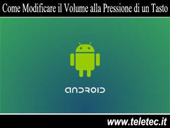 Come Modificare il Volume quando si Preme un Tasto su Android