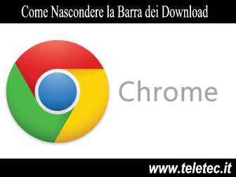 Come Nascondere la Barra dei Download di Google Chrome