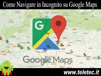 Come Navigare in Incognito su Google Maps per Android