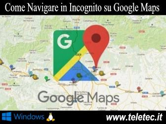 Come Navigare in Incognito su Google Maps per Computer