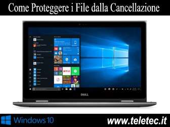 Come Proteggere File e Documenti dalla Cancellazione Accidentale su Windows 10