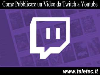 Come Pubblicare un Video GamePlay da Twitch a YouTube