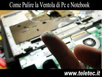 Come Pulire la Ventola di Pc e Notebook
