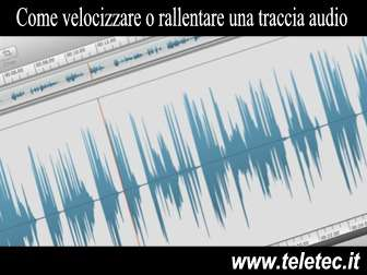 Come Rallentare o Velocizzare un File Audio