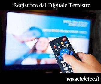 Come Registrare dal Digitale Terrestre