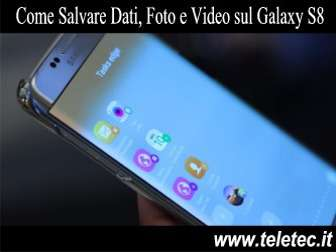 Come Salvare Dati, Foto e Video con il Galaxy S8