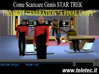 Come Scaricare e Giocare Gratis a STAR TREK: THE NEXT GENERATION 'A FINAL UNITY'