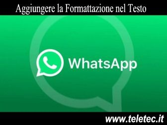 Come Scrivere su WhatsApp in Grassetto, Corsivo e Barrato