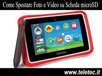 Come Spostare Foto e Video del Clempad su Scheda microSD o PC