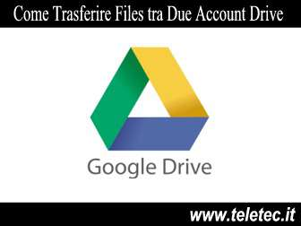 Come Trasferire Files e Documenti tra Due Account Google Drive