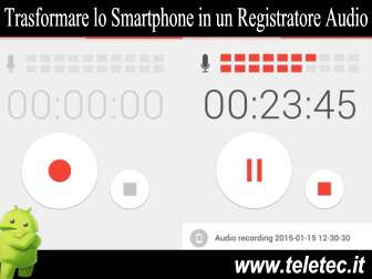 Come Trasformare lo Smartphone Android in un Registratore Audio