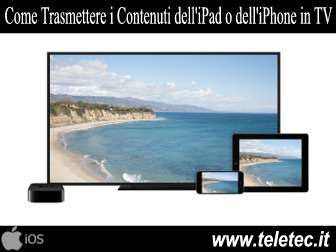 Come Trasmettere i Contenuti dell'iPad o dell'iPhone in TV