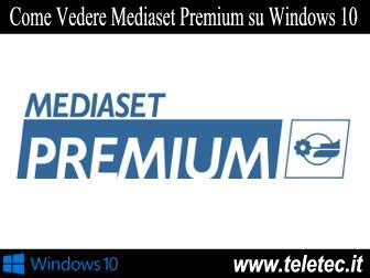 Come Vedere Mediaset Premium su Windows 10