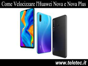 Come Velocizzare l'Huawei Nova e Nova Plus