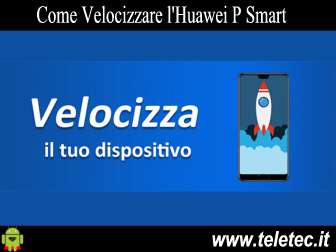 Come Velocizzare l'Huawei P Smart