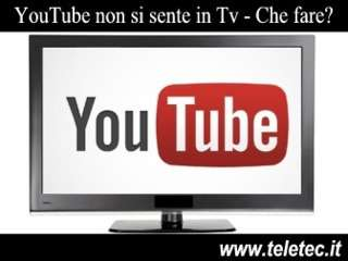 Youtube non si sente pi in tv  che fare